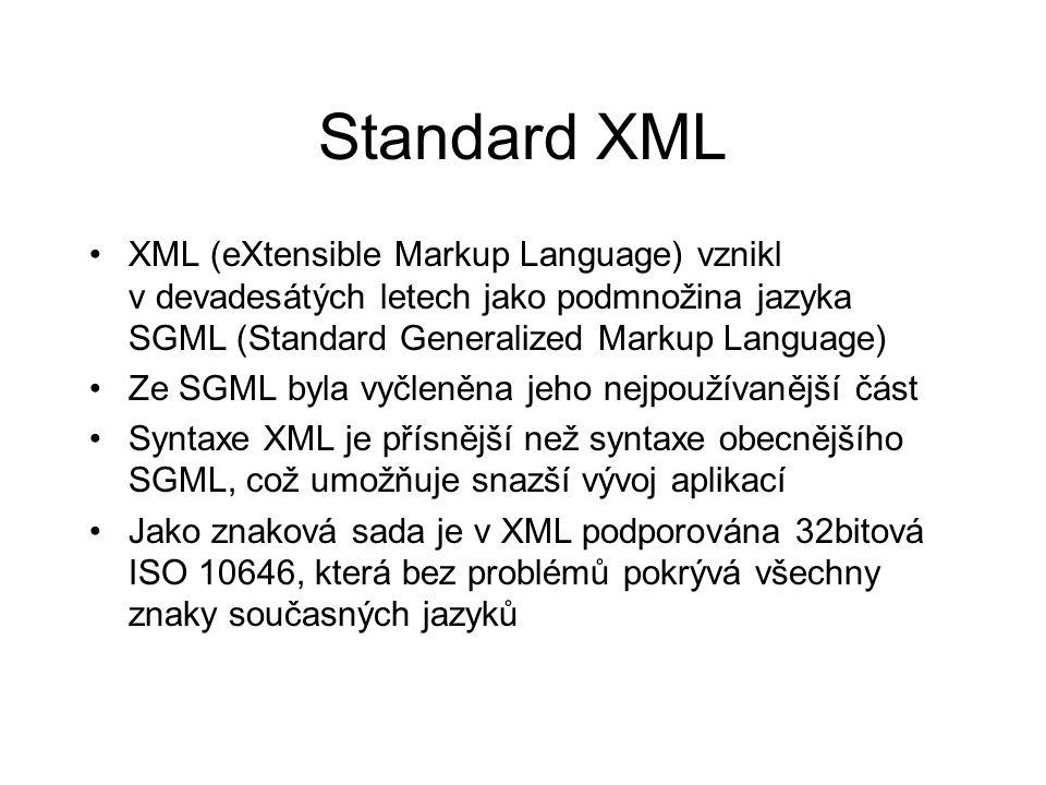 Standard XML XML (eXtensible Markup Language) vznikl v devadesátých letech jako podmnožina jazyka SGML (Standard Generalized Markup Language)