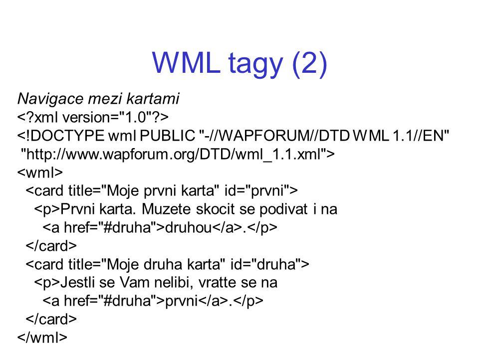 WML tagy (2) Navigace mezi kartami < xml version= 1.0 >