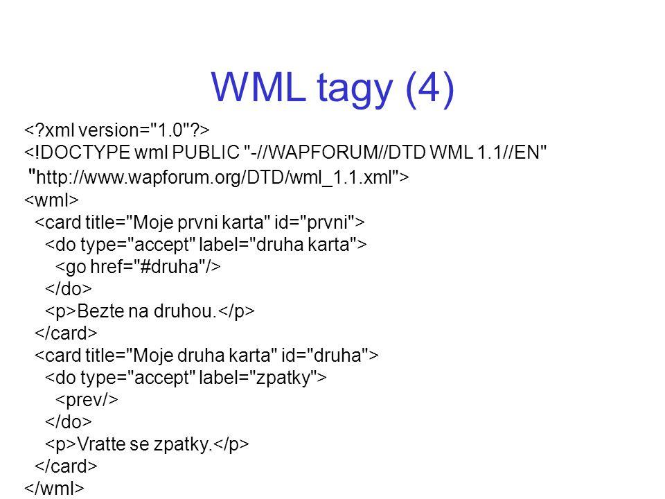 WML tagy (4) < xml version= 1.0 >