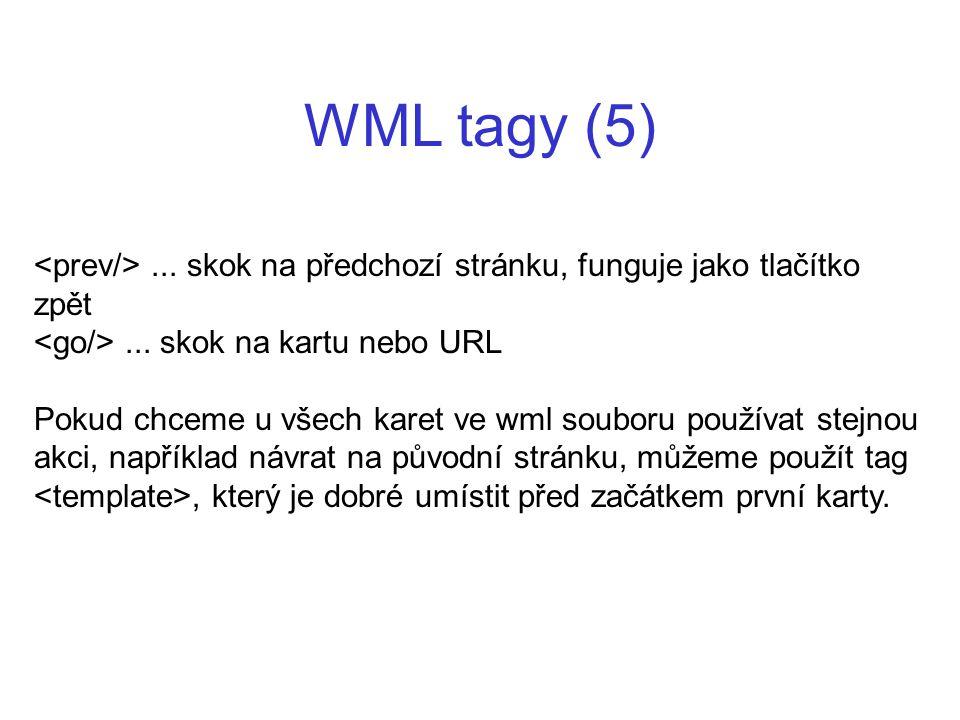 WML tagy (5) <prev/> ... skok na předchozí stránku, funguje jako tlačítko zpět. <go/> ... skok na kartu nebo URL.