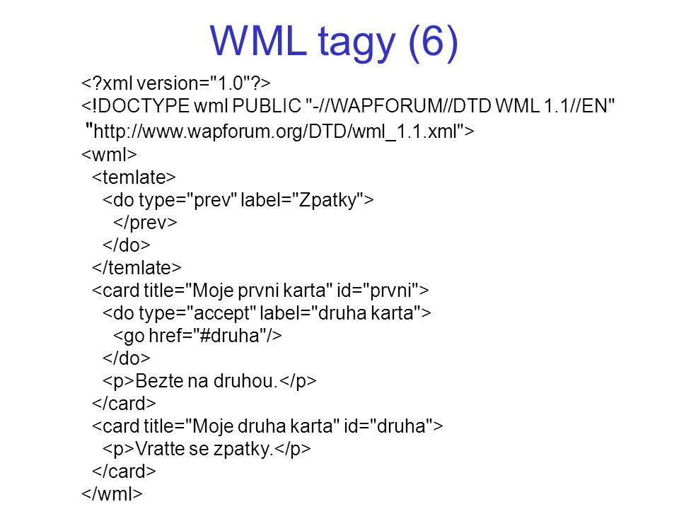 WML tagy (6) < xml version= 1.0 >