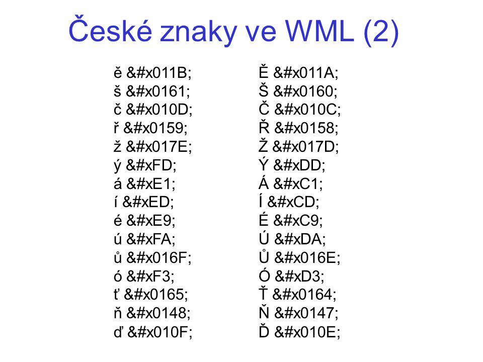 České znaky ve WML (2) ě ě Ě Ě š š Š Š