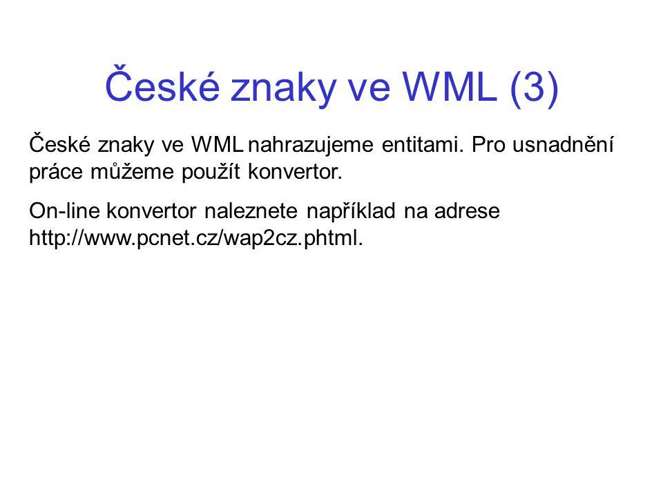 České znaky ve WML (3) České znaky ve WML nahrazujeme entitami. Pro usnadnění práce můžeme použít konvertor.