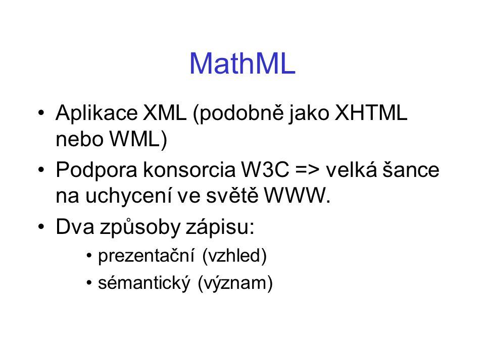MathML Aplikace XML (podobně jako XHTML nebo WML)