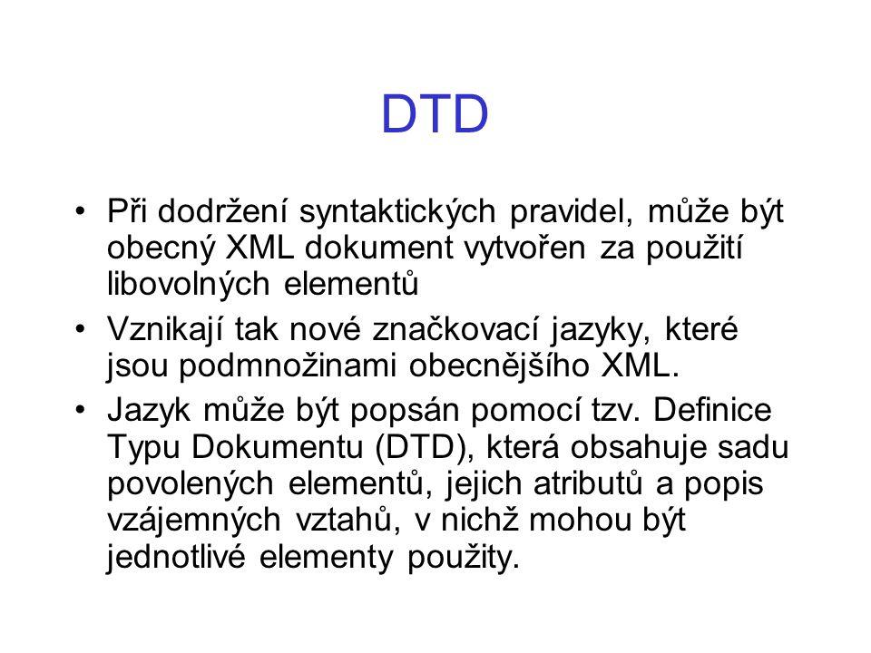 DTD Při dodržení syntaktických pravidel, může být obecný XML dokument vytvořen za použití libovolných elementů.