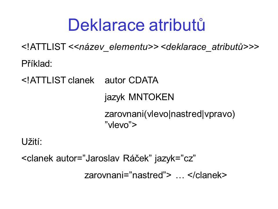 Deklarace atributů <!ATTLIST <<název_elementu>> <deklarace_atributů>>> Příklad: <!ATTLIST clanek autor CDATA.