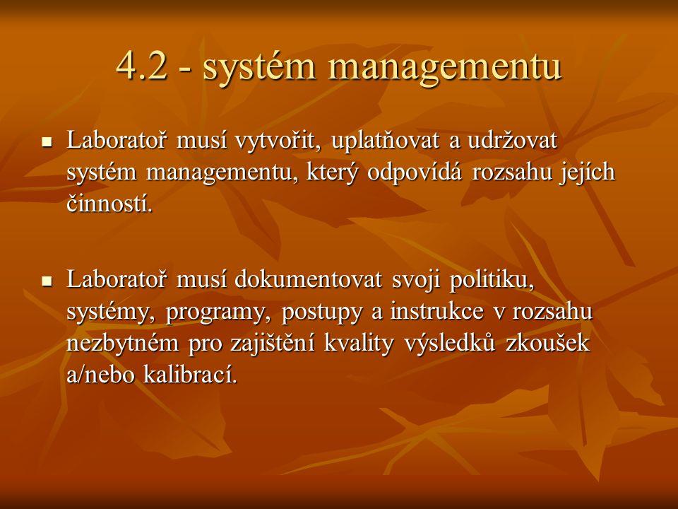 4.2 - systém managementu Laboratoř musí vytvořit, uplatňovat a udržovat systém managementu, který odpovídá rozsahu jejích činností.