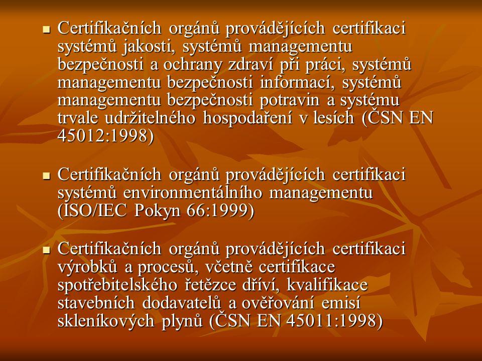 Certifikačních orgánů provádějících certifikaci systémů jakosti, systémů managementu bezpečnosti a ochrany zdraví při práci, systémů managementu bezpečnosti informací, systémů managementu bezpečnosti potravin a systému trvale udržitelného hospodaření v lesích (ČSN EN 45012:1998)