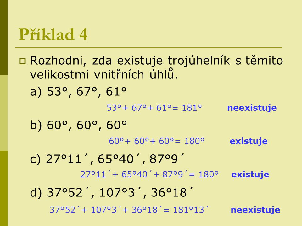 Příklad 4 Rozhodni, zda existuje trojúhelník s těmito velikostmi vnitřních úhlů. a) 53°, 67°, 61° b) 60°, 60°, 60°