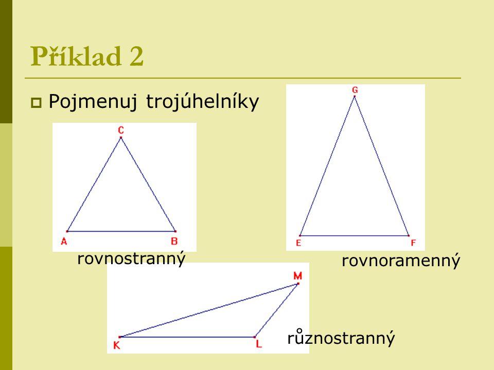Příklad 2 Pojmenuj trojúhelníky rovnostranný rovnoramenný různostranný