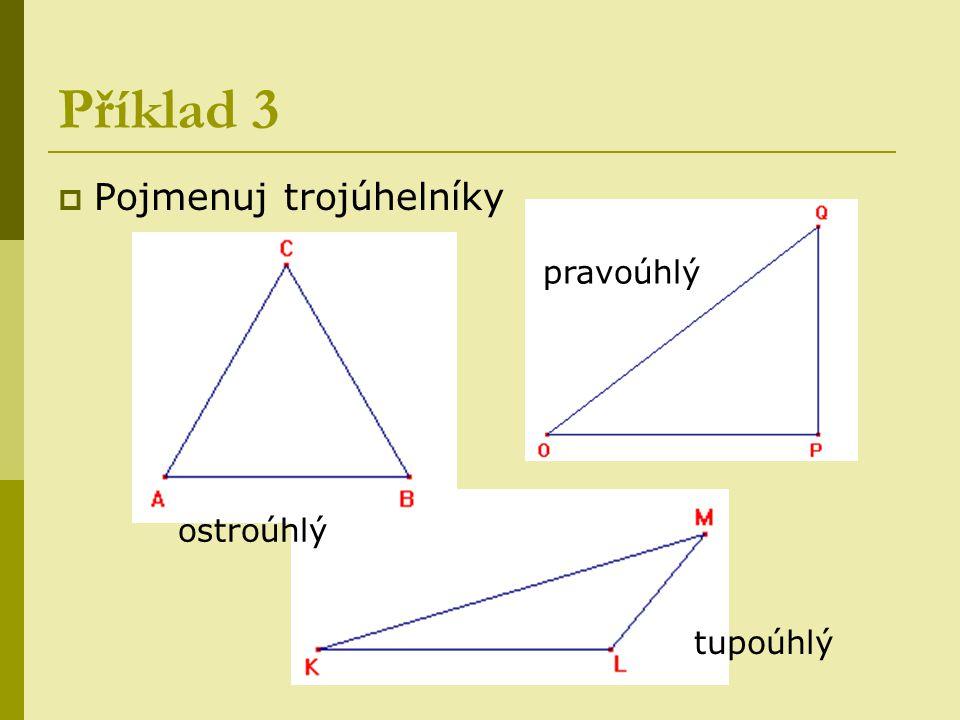 Příklad 3 Pojmenuj trojúhelníky pravoúhlý ostroúhlý tupoúhlý