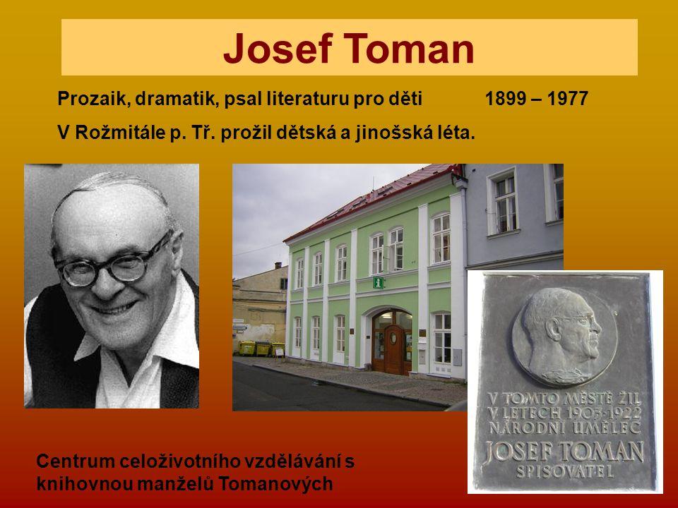 Josef Toman Prozaik, dramatik, psal literaturu pro děti 1899 – 1977