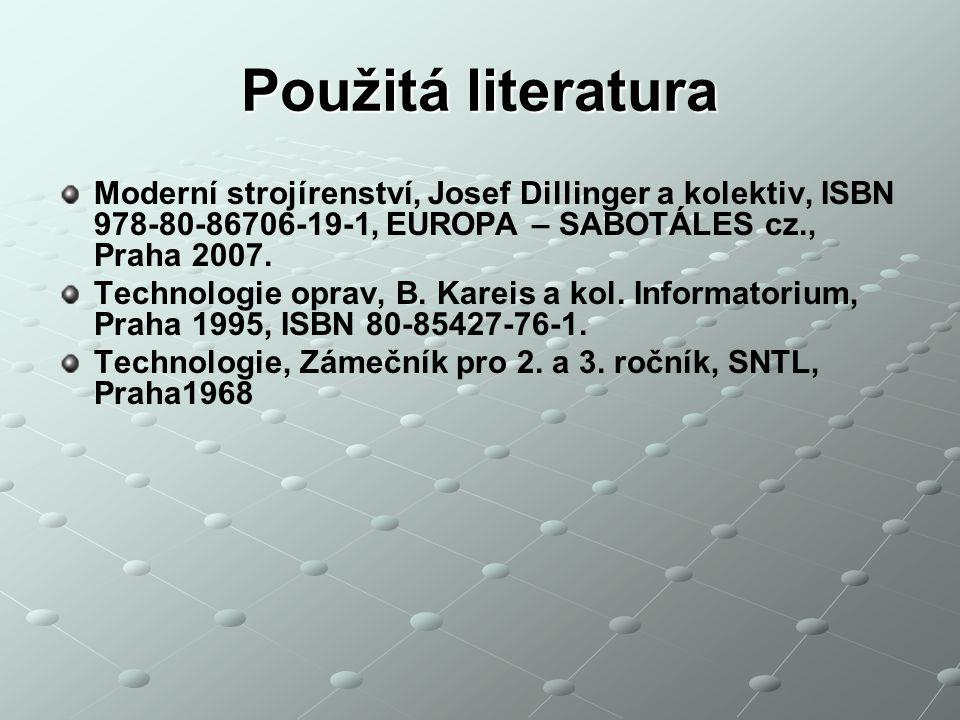 Použitá literatura Moderní strojírenství, Josef Dillinger a kolektiv, ISBN 978-80-86706-19-1, EUROPA – SABOTÁLES cz., Praha 2007.