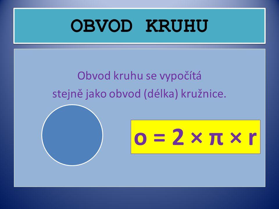 Obvod kruhu se vypočítá stejně jako obvod (délka) kružnice.