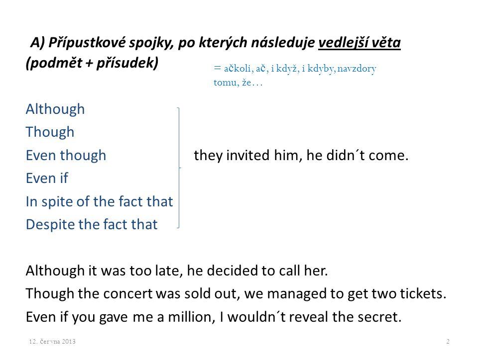 A) Přípustkové spojky, po kterých následuje vedlejší věta (podmět + přísudek)