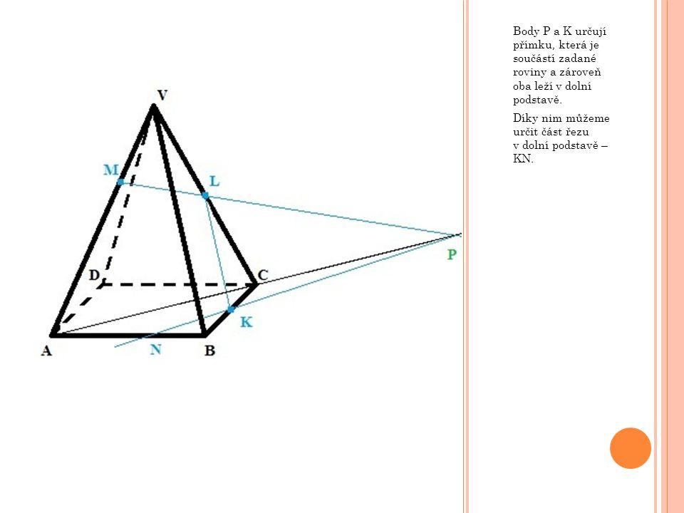 Body P a K určují přímku, která je součástí zadané roviny a zároveň oba leží v dolní podstavě.