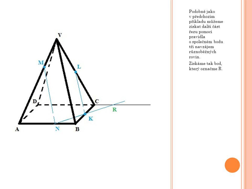 Podobně jako v předchozím příkladu můžeme získat další část řezu pomocí pravidla o společném bodu tří navzájem různoběžných rovin.