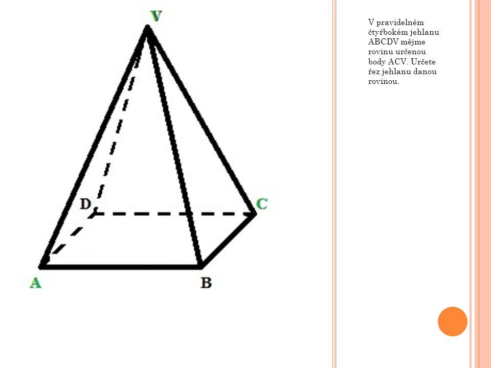 V pravidelném čtyřbokém jehlanu ABCDV mějme rovinu určenou body ACV