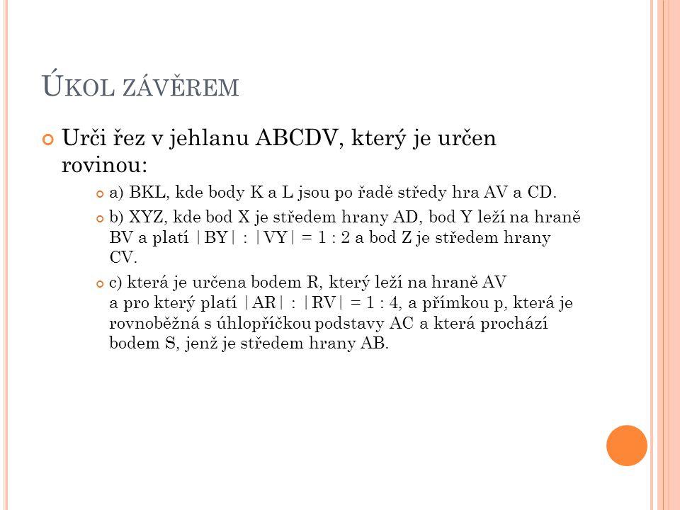 Úkol závěrem Urči řez v jehlanu ABCDV, který je určen rovinou: