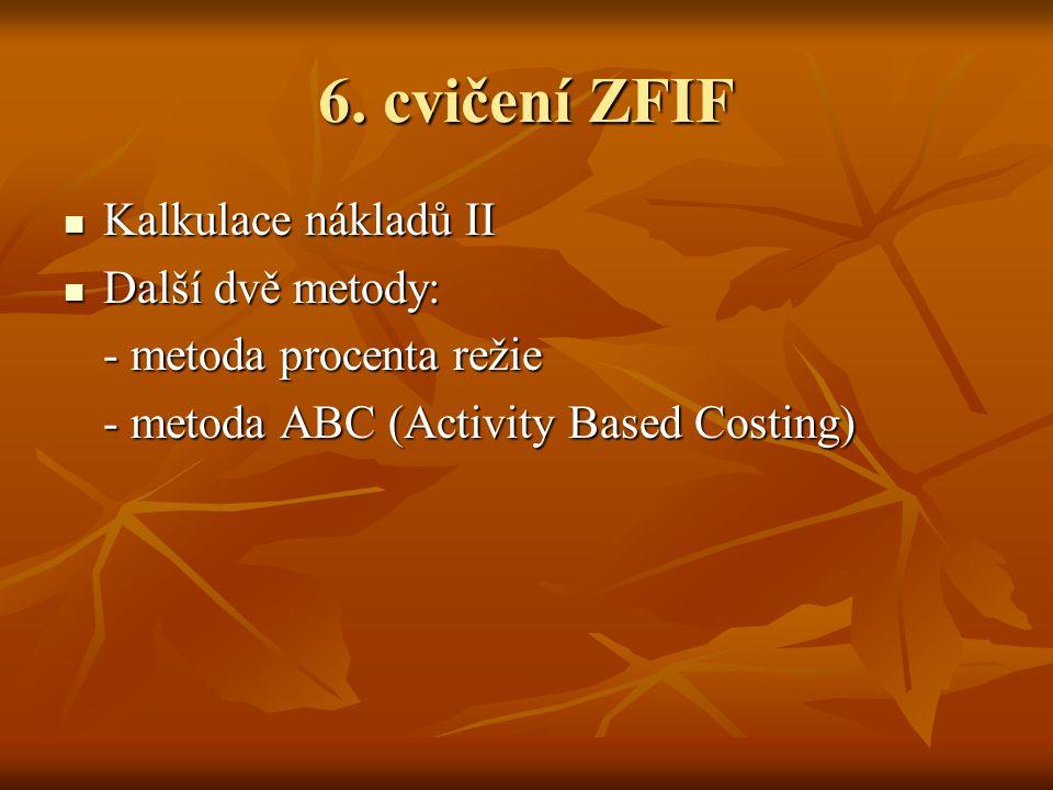 6. cvičení ZFIF Kalkulace nákladů II Další dvě metody:
