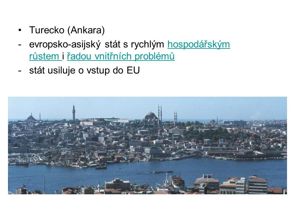 Turecko (Ankara) evropsko-asijský stát s rychlým hospodářským růstem i řadou vnitřních problémů.