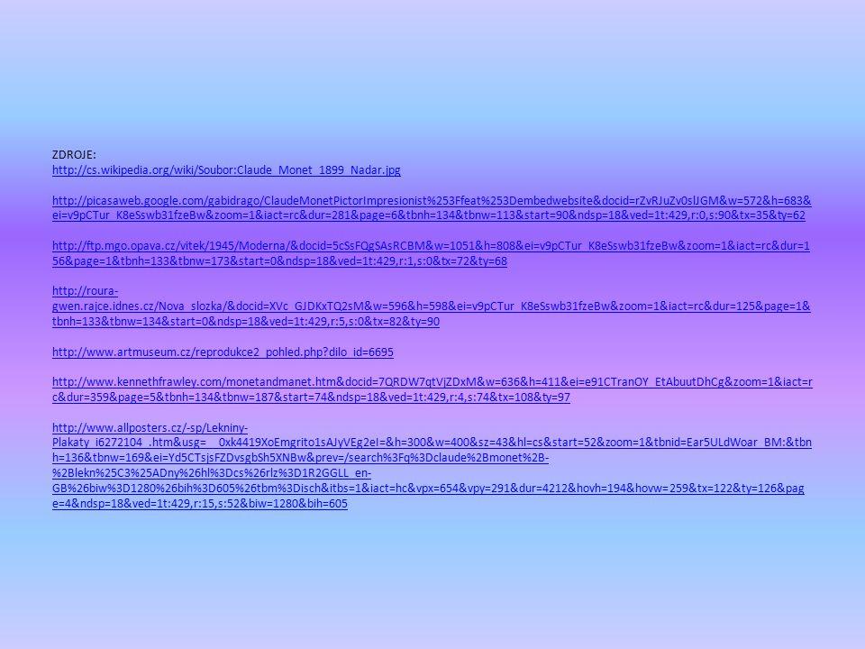ZDROJE: http://cs. wikipedia. org/wiki/Soubor:Claude_Monet_1899_Nadar