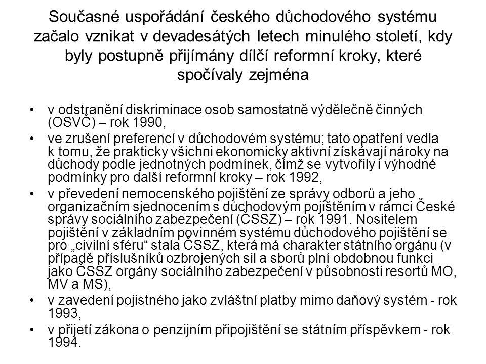 Současné uspořádání českého důchodového systému začalo vznikat v devadesátých letech minulého století, kdy byly postupně přijímány dílčí reformní kroky, které spočívaly zejména