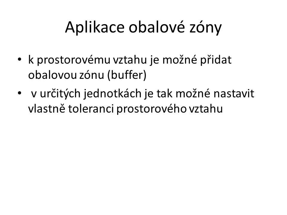 Aplikace obalové zóny k prostorovému vztahu je možné přidat obalovou zónu (buffer)