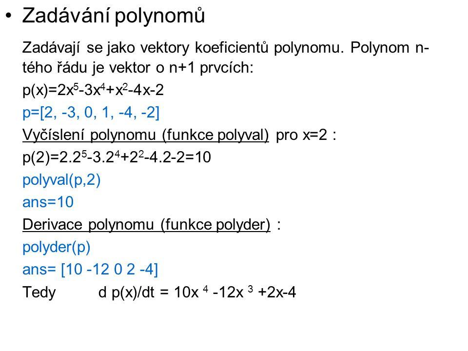 Zadávání polynomů Zadávají se jako vektory koeficientů polynomu. Polynom n-tého řádu je vektor o n+1 prvcích: