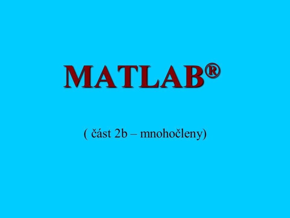 MATLAB® ( část 2b – mnohočleny)