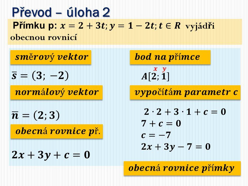 Převod – úloha 2 𝒔 = 𝟑; −𝟐 𝒏 = 𝟐;𝟑 𝟐𝒙+𝟑𝒚+𝒄=𝟎