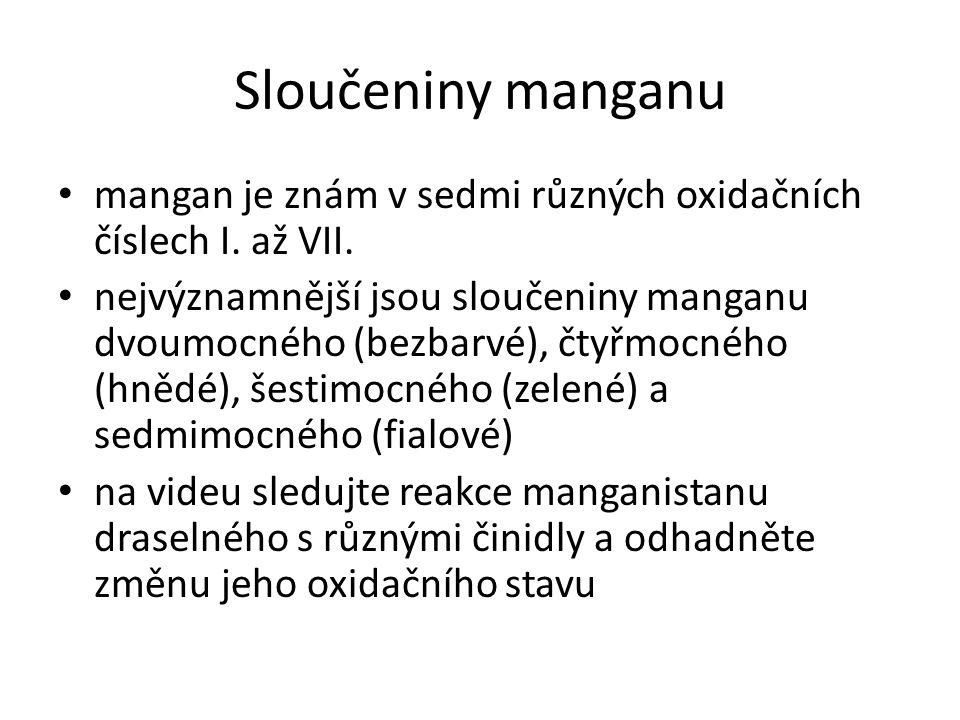 Sloučeniny manganu mangan je znám v sedmi různých oxidačních číslech I. až VII.