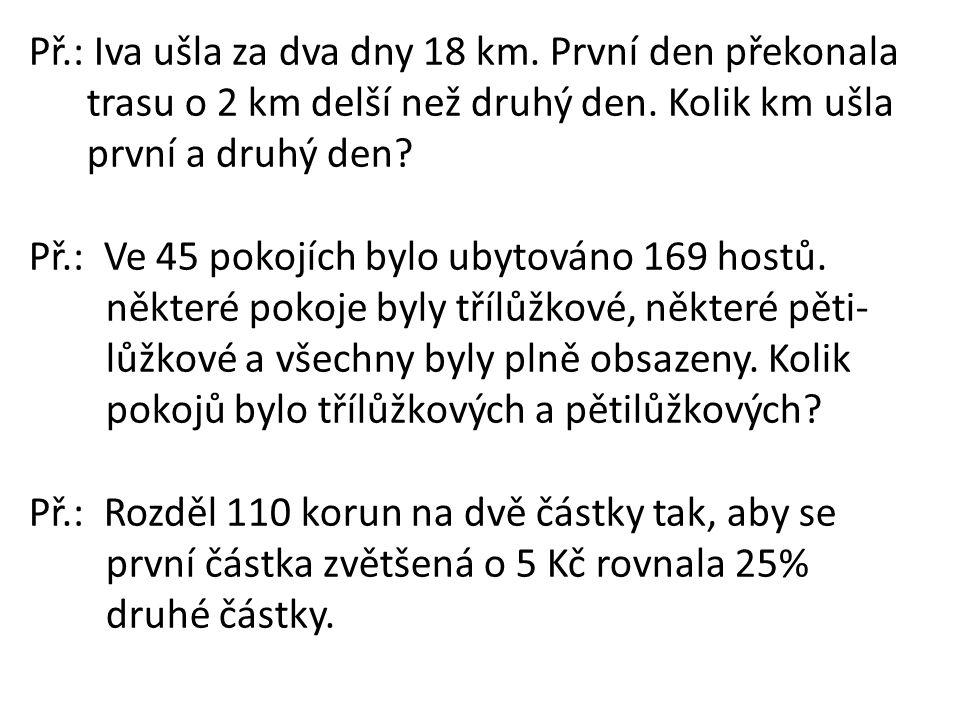 Př.: Iva ušla za dva dny 18 km. První den překonala