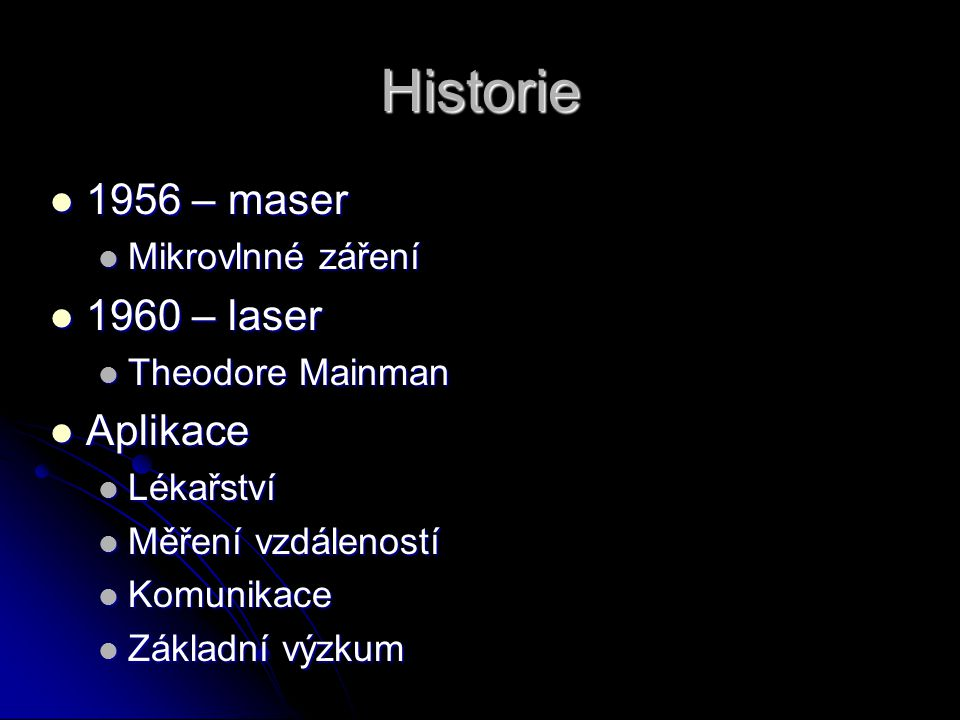 Historie 1956 – maser 1960 – laser Aplikace Mikrovlnné záření