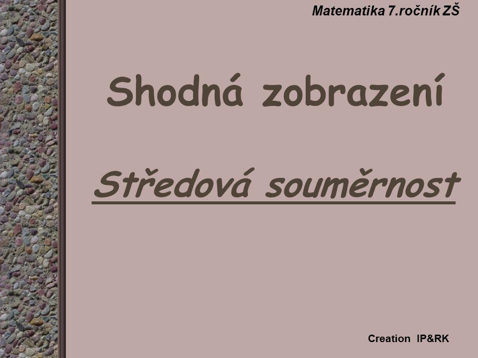 Shodná zobrazení Středová souměrnost Matematika 7.ročník ZŠ