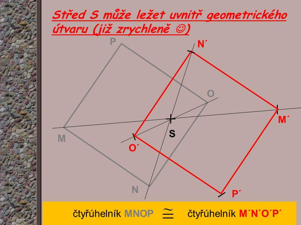 Střed S může ležet uvnitř geometrického útvaru (již zrychleně )