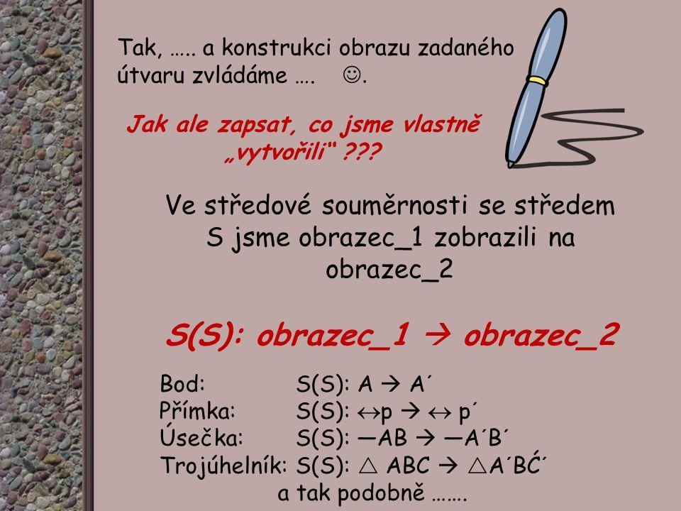 Jak ale zapsat, co jsme vlastně S(S): obrazec_1  obrazec_2