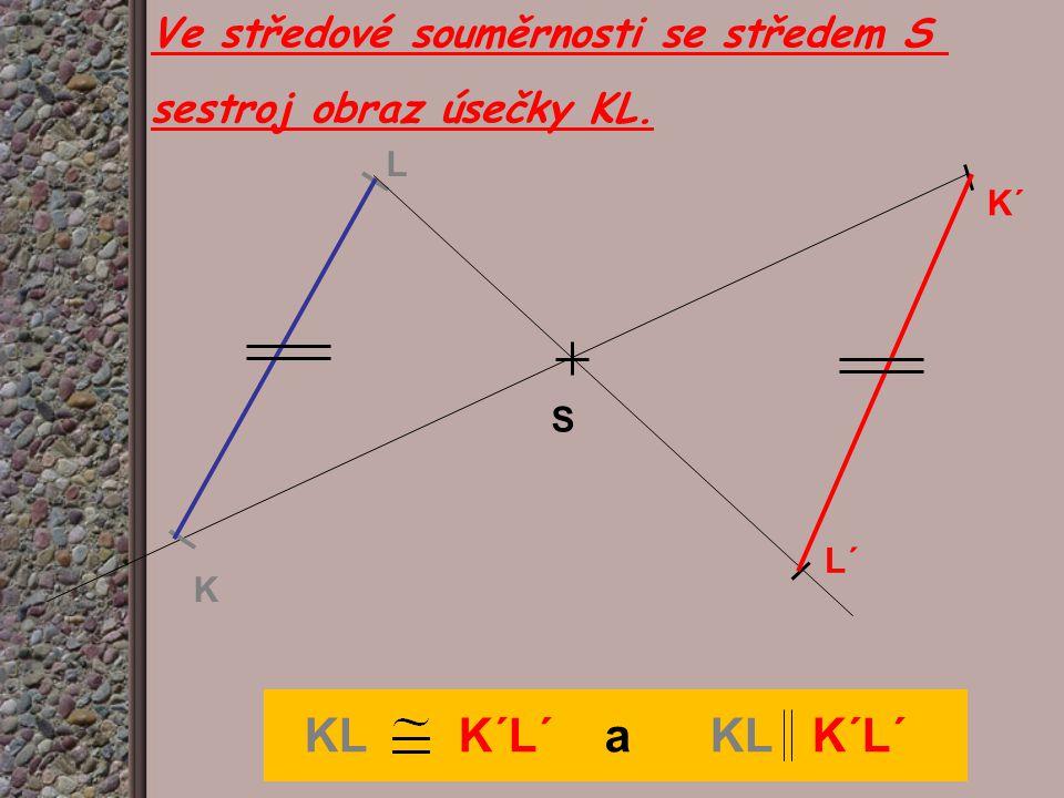 KL K´L´ a KL K´L´ Ve středové souměrnosti se středem S