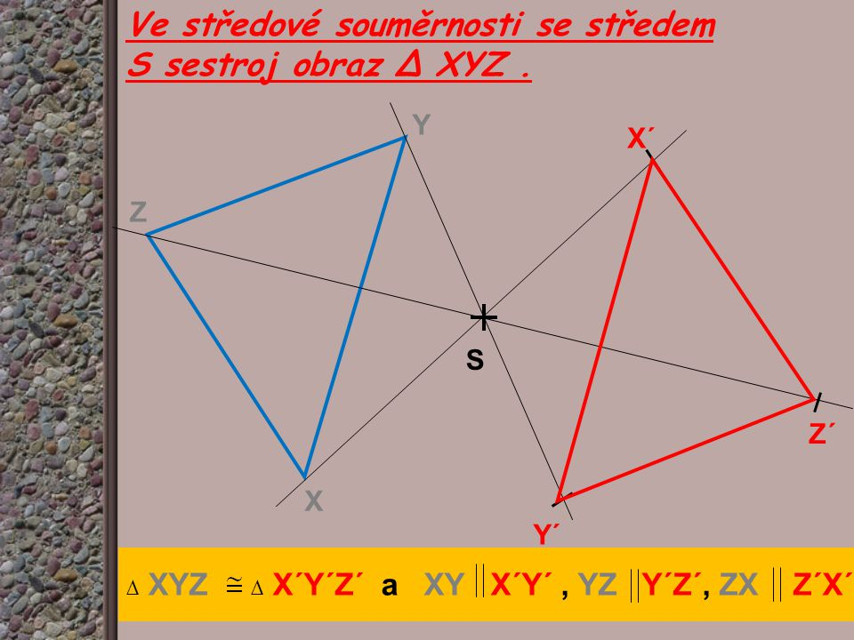 Ve středové souměrnosti se středem S sestroj obraz ∆ XYZ .