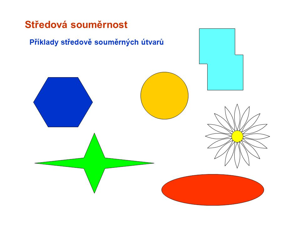 Středová souměrnost Příklady středově souměrných útvarů