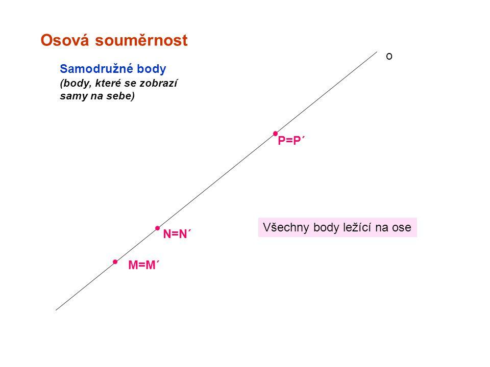 Osová souměrnost o Samodružné body P=P´ Všechny body ležící na ose