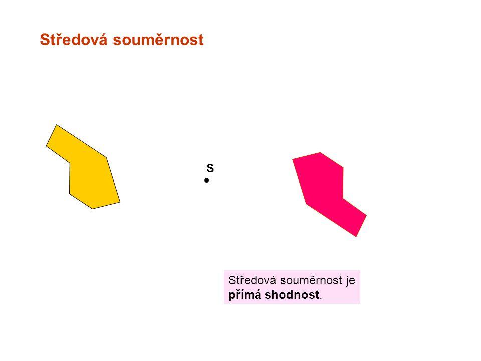 Středová souměrnost S Středová souměrnost je přímá shodnost.