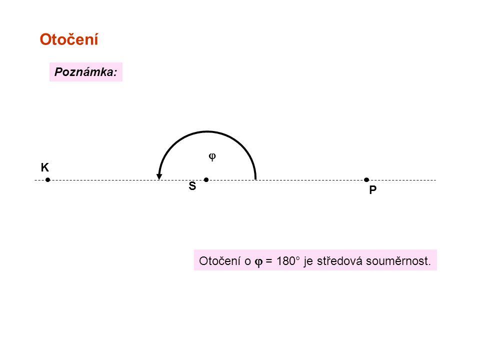 Otočení Poznámka: j K S P Otočení o j = 180° je středová souměrnost.
