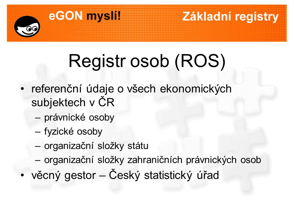 Registr osob (ROS) referenční údaje o všech ekonomických subjektech v ČR. právnické osoby. fyzické osoby.