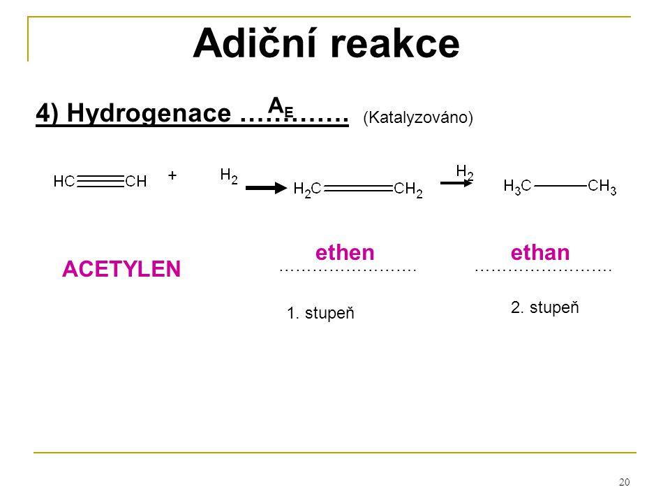 Adiční reakce 4) Hydrogenace …………. AE ethen ethan ACETYLEN