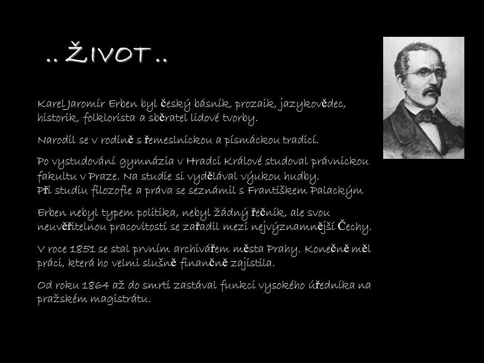 .. ŽIVOT .. Karel Jaromír Erben byl český básník, prozaik, jazykovědec, historik, folklorista a sběratel lidové tvorby.