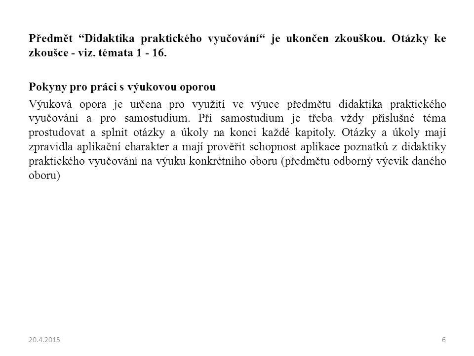 Předmět Didaktika praktického vyučování je ukončen zkouškou