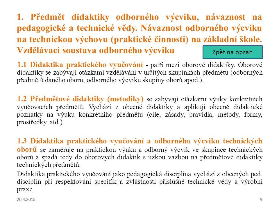 1. Předmět didaktiky odborného výcviku, návaznost na pedagogické a technické vědy. Návaznost odborného výcviku na technickou výchovu (praktické činnosti) na základní škole. Vzdělávací soustava odborného výcviku
