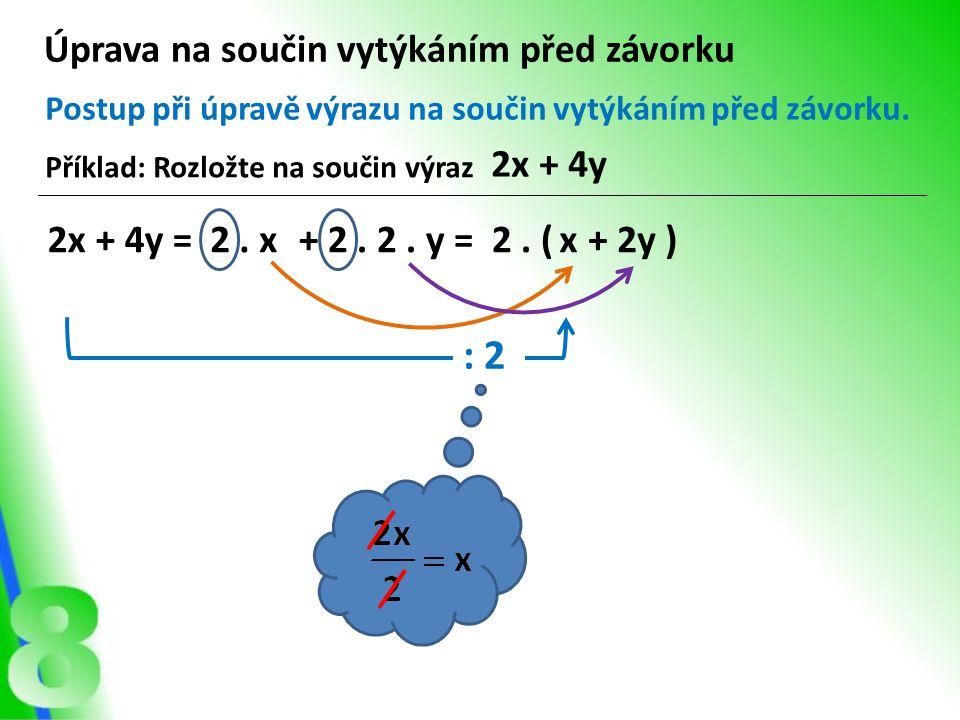 : 2 Úprava na součin vytýkáním před závorku 2x + 4y 2x + 4y = 2 . x