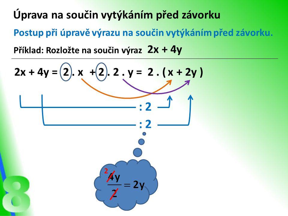 : 2 : 2 Úprava na součin vytýkáním před závorku 2x + 4y 2x + 4y =
